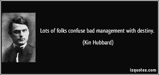Lots of folks confuse bad management with destiny. via Relatably.com