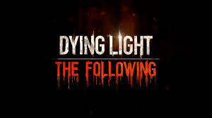 Dying Light The Following Ep 1 Dying Light The Following Ep 1 Enhanced Edition