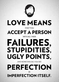 best love sayings images words thoughts and love love means that you accept a person all their failures stupidities ugly points and nonetheless you see perfection in imperfection itself