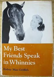 My Best Friends Speak in Whinnies: Rubye Mae Griffith: Amazon.com: Books