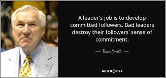 Bad Leadership Quotes Dean Smith quote A leader's job is to develop committed followers 42