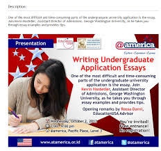 event writing undergraduate applications essays america oct  at america jakarta workshop on application essays