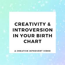 Introvert Chart Creativity And Introversion In Your Birth Chart The