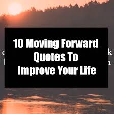 Quotes On Moving Forward 10 Moving Forward Quotes To Improve Your Life
