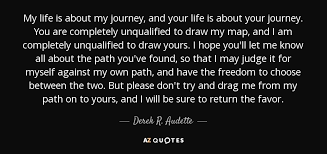 Journey Quotes Magnificent Derek R Audette Quote My Life Is About My Journey And Your Life Is