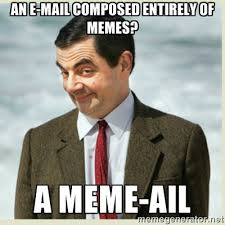an e-mail composed entirely of memes? A meme-ail - MR bean | Meme ... via Relatably.com