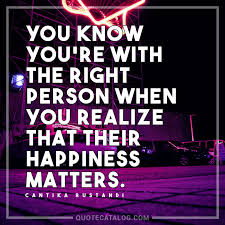 Happiness Quote Interesting Cantika Rustandi Quote You Know You're With The Right Person Wh