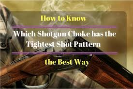 Which Shotgun Choke Has The Tightest Shot Pattern