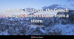 the grinch quotes maybe christmas doesn t come from a store. Interesting Doesn Quote Maybe Christmas The Grinch Thought Doesnu0027t Come From A Store  Inside The Quotes Christmas Doesn T Come From A Store