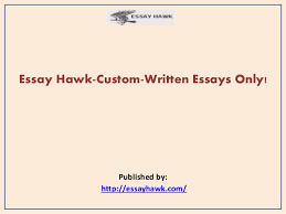 essay hawk custom written essays only  essay hawk custom written essays only