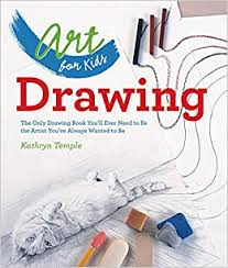 art for kids drawing the only drawing book you ll ever need to be the artist you ve always wanted to be kathryn temple 0884284872863 books amazon ca
