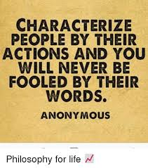 CHARACTERIZE PEOPLE BY THEIR ACTIONS AND YOU WILL NEVER BE FOOLED BY Classy Philosophy Words About Life