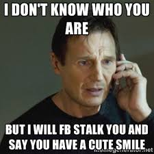 I don't know who you are But I will fb stalk you and say you have ... via Relatably.com