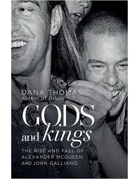 Gods And Kings The Rise And Fall Of Alexander Mcqueen And John