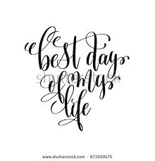 Best Quote Of The Day About Life Enchanting Best Day My Life Black White Stock Vector Royalty Free 48