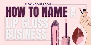 good lip gloss business names ideas you