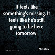 Kevin Scully Quotes QuoteHD Extraordinary Something Issing Quotes And Images