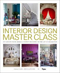 Interior Design Master Class: 100 Lessons from America's Finest ...