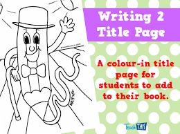 Writing A Title Page Writing 2 Title Page Teacher Resources And Classroom