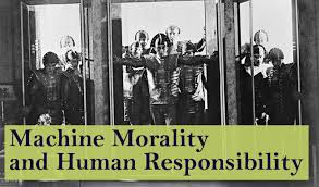 machine morality and human responsibility the new atlantis