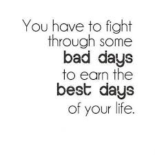 Hard Day Quotes Beauteous Quote 48 You Have To Fight Through Some Bad Days Of Your Life To