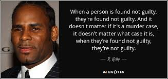 Murder Quotes Unique R Kelly Quote When A Person Is Found Not Guilty They're Found Not
