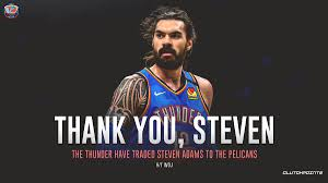 trade Steven Adams to the Pelicans ...