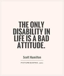 Disability Quotes Impressive The Only Disability In Life Is A Bad Attitude Picture Quotes