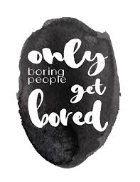 Only Boring People Get Bored Black White Digital Instant Download