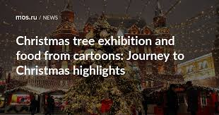 <b>Christmas tree</b> exhibition and food from <b>cartoons</b>: Journey to ...