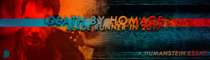 essays archives humanstein death by homage blade runner in 2017