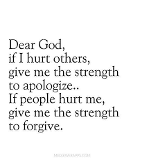 God Give Me Strength Quotes Cool Dear God If I Hurt Others Give Me The Strength To Apologize If