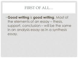elements of a synthesis essay first of all good writing is good good writing is good writing