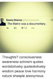 Activism Quotes Simple Keanu Reeves The Matrix Was A Documentary 48 48 Thoughts