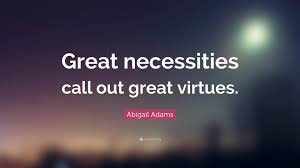 """Abigail Adams Quotes Best Abigail Adams Quote """"Great Necessities Call Out Great Virtues"""" 48"""
