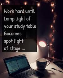 Work Hard Until Lamp Light Of Your Study Table Becoms Spot Light Of