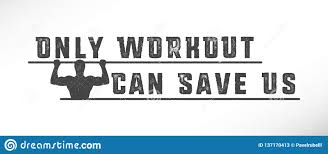 Only Workout Can Save Us Slogan Motivation For Projects