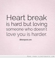 Heart Break Is Hard but Loving Someone Who Doesn't Love You Is Cool Quotes About Loving Someone Who Doesn T Love You