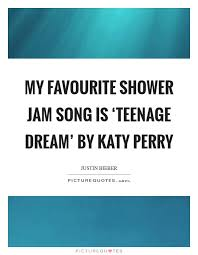 Teenage Dream Quotes Best of My Favourite Shower Jam Song Is 'Teenage Dream' By Katy Picture