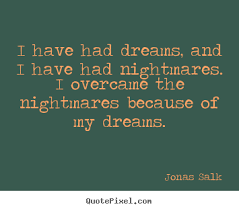 Quotes On Dreams And Nightmares Best Of How To Design Poster Quote About Inspirational I Have Had Dreams