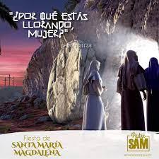 Parroquia Santuario Nuestra Señora de Lourdes Sucre Bolivia - Miércoles 22  de Julio del 2020, fiesta de Santa María Magdalena Del Evangelio según San  Juan 20, 1-2.11-18 El primer día después del