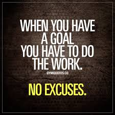 Gym Quotes When You Have A Goal You Have To Do The Work No Excuses