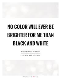 Quotes About Black And White Magnificent Black And White Quotes Sayings Black And White Picture Quotes