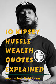 10 Wealth Quotes By Nipsey Hussle Explained Whole Life 168