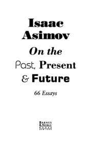 essays on the past present and future isaac asimov 66 essays on the past present and future isaac asimov streaming internet archive