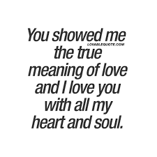 You Showed Me The True Meaning Of Love Love Quotes Love Yourself