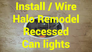 Install Recessed Lighting Remodel Install Wire Halo Light Remodel Recessed Can How To Diy Youtube
