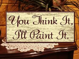 custom wood sign you think it ill paint it personalized custom signs for home decor concept
