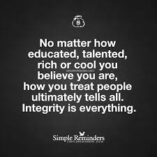 no matter how educated talented rich or cool you believe you are no matter how educated talented rich or cool you believe you are how you treat people ultimately by unknown author