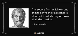 Quotes About Existing Anaximander Quote The Source From Which Existing Things Derive